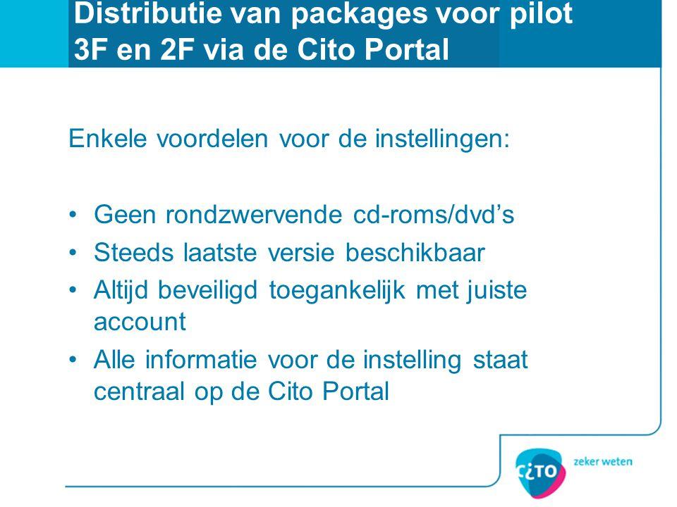 Distributie van packages voor pilot 3F en 2F via de Cito Portal Enkele voordelen voor de instellingen: Geen rondzwervende cd-roms/dvd's Steeds laatste