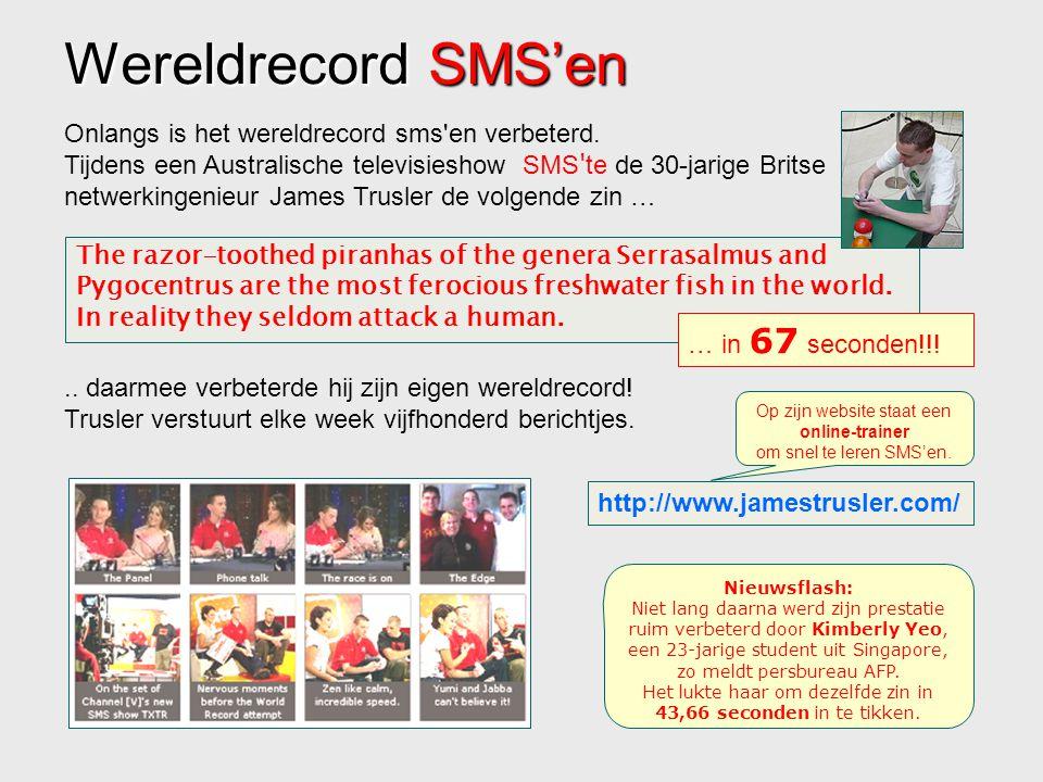 Wereldrecord SMS'en Onlangs is het wereldrecord sms'en verbeterd. Tijdens een Australische televisieshow SMS ' te de 30-jarige Britse netwerkingenieur