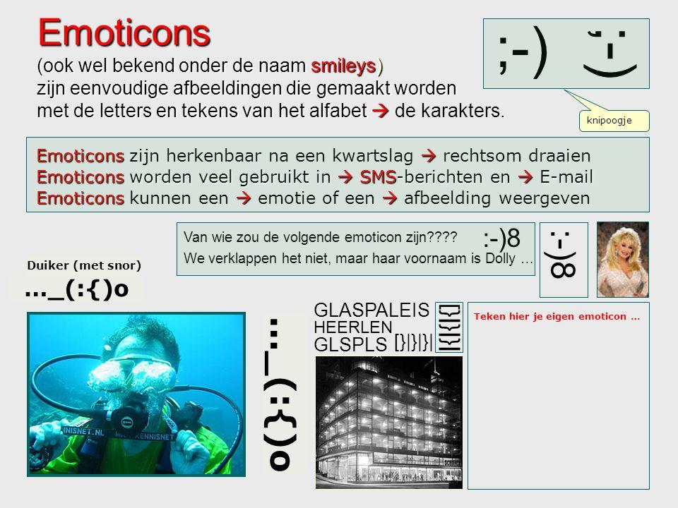 ;-) Emoticons  Emoticons zijn herkenbaar na een kwartslag  rechtsom draaien Emoticons (ook wel bekend onder de naam smileys) zijn eenvoudige afbeeldingen die gemaakt worden met de letters en tekens van het alfabet .