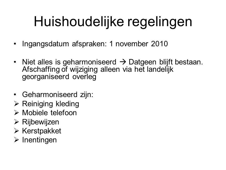 Huishoudelijke regelingen Ingangsdatum afspraken: 1 november 2010 Niet alles is geharmoniseerd  Datgeen blijft bestaan.