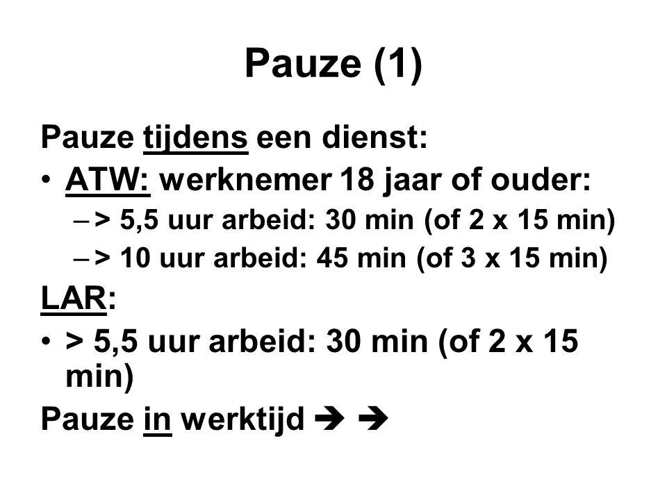 Pauze (1) Pauze tijdens een dienst: ATW: werknemer 18 jaar of ouder: –> 5,5 uur arbeid: 30 min (of 2 x 15 min) –> 10 uur arbeid: 45 min (of 3 x 15 min) LAR: > 5,5 uur arbeid: 30 min (of 2 x 15 min) Pauze in werktijd  
