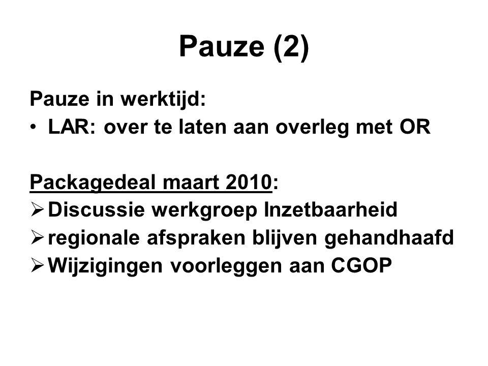 Pauze (2) Pauze in werktijd: LAR: over te laten aan overleg met OR Packagedeal maart 2010:  Discussie werkgroep Inzetbaarheid  regionale afspraken blijven gehandhaafd  Wijzigingen voorleggen aan CGOP