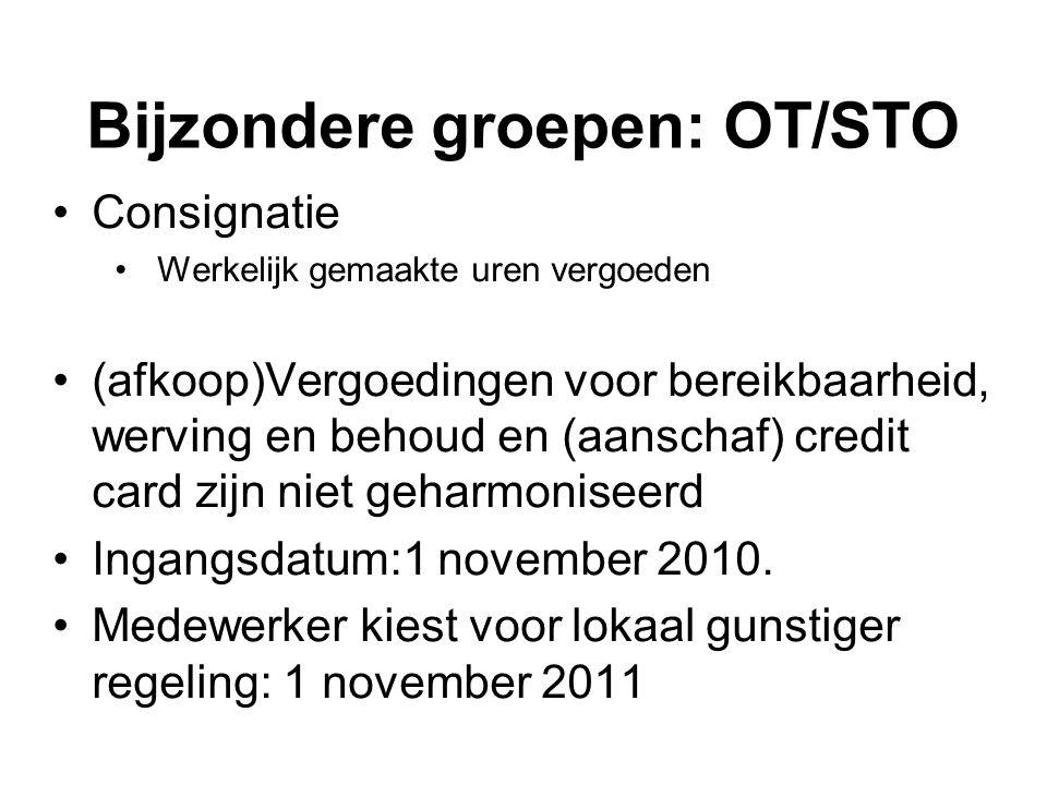 Bijzondere groepen: OT/STO Consignatie Werkelijk gemaakte uren vergoeden (afkoop)Vergoedingen voor bereikbaarheid, werving en behoud en (aanschaf) credit card zijn niet geharmoniseerd Ingangsdatum:1 november 2010.
