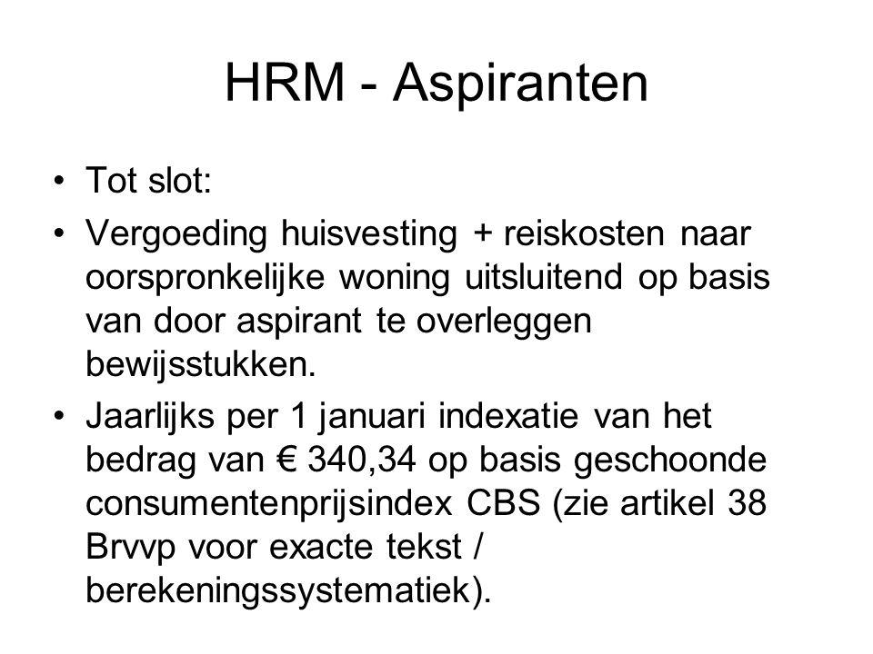 HRM - Aspiranten Tot slot: Vergoeding huisvesting + reiskosten naar oorspronkelijke woning uitsluitend op basis van door aspirant te overleggen bewijsstukken.