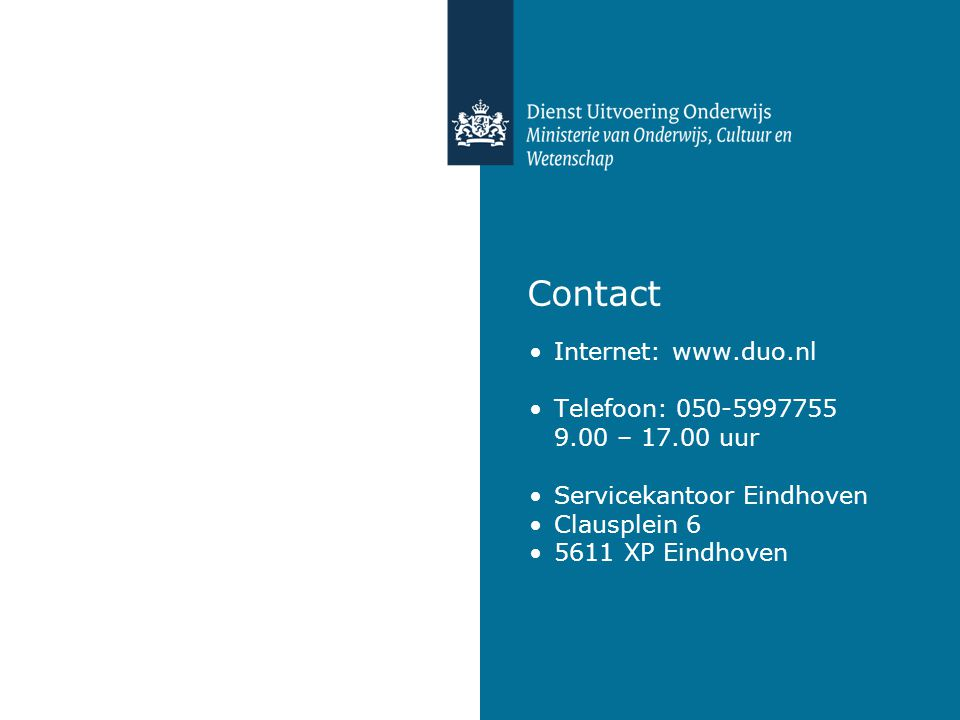 Contact Internet: www.duo.nl Telefoon: 050-5997755 9.00 – 17.00 uur Servicekantoor Eindhoven Clausplein 6 5611 XP Eindhoven