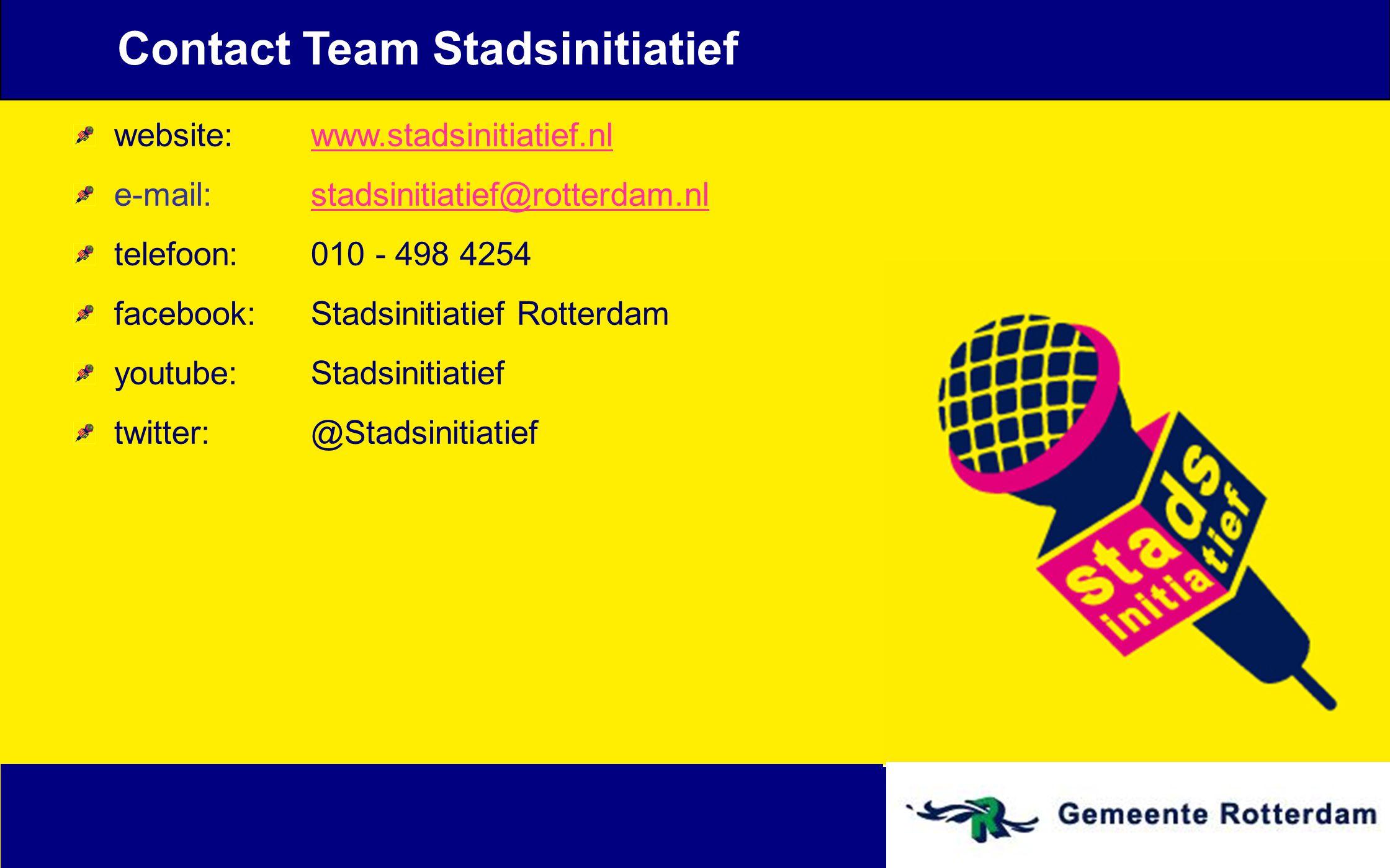 Contact Team Stadsinitiatief website: www.stadsinitiatief.nl e-mail: stadsinitiatief@rotterdam.nl telefoon: 010 - 498 4254 facebook:Stadsinitiatief Ro