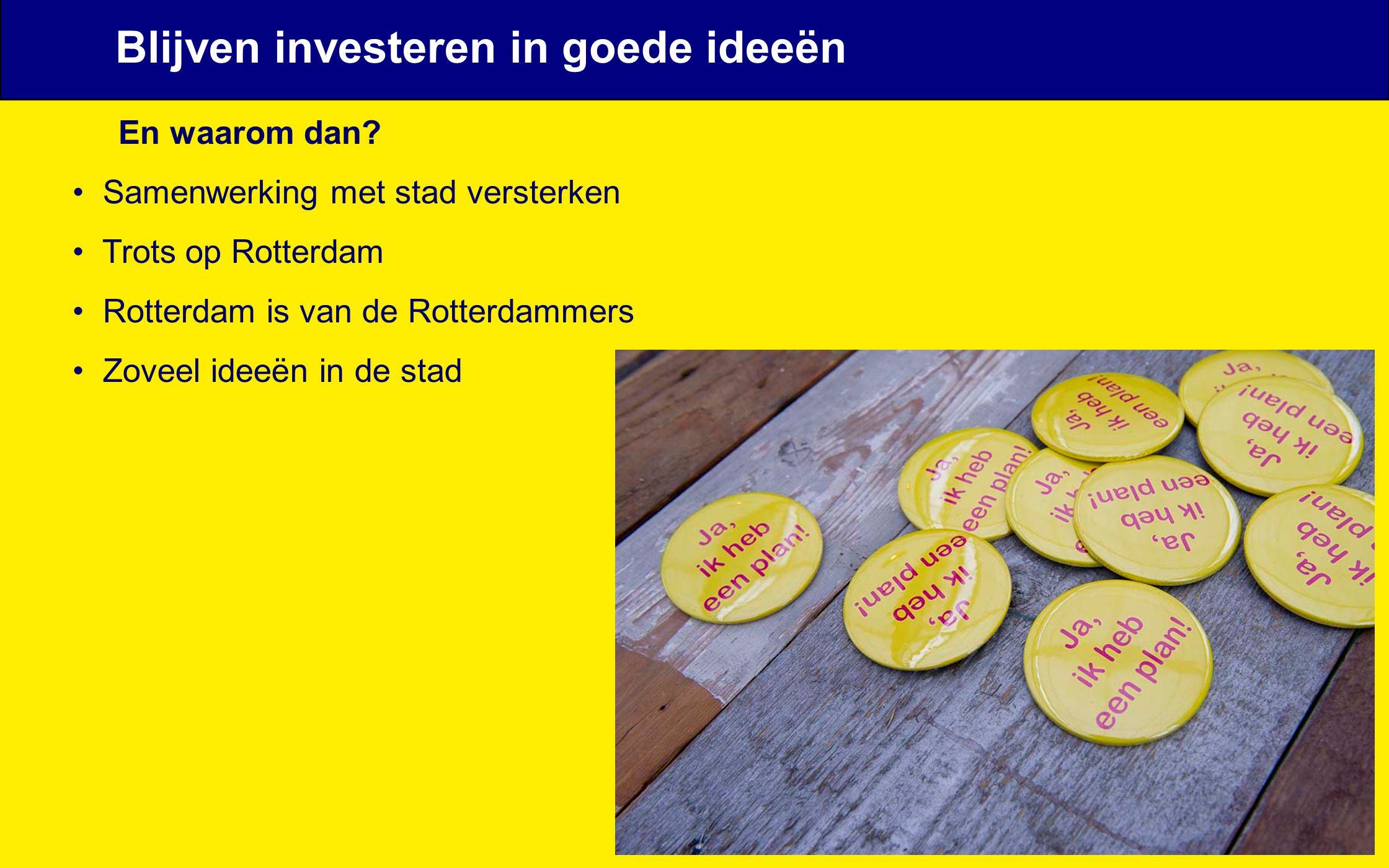 En waarom dan? Samenwerking met stad versterken Trots op Rotterdam Rotterdam is van de Rotterdammers Zoveel ideeën in de stad Blijven investeren in go