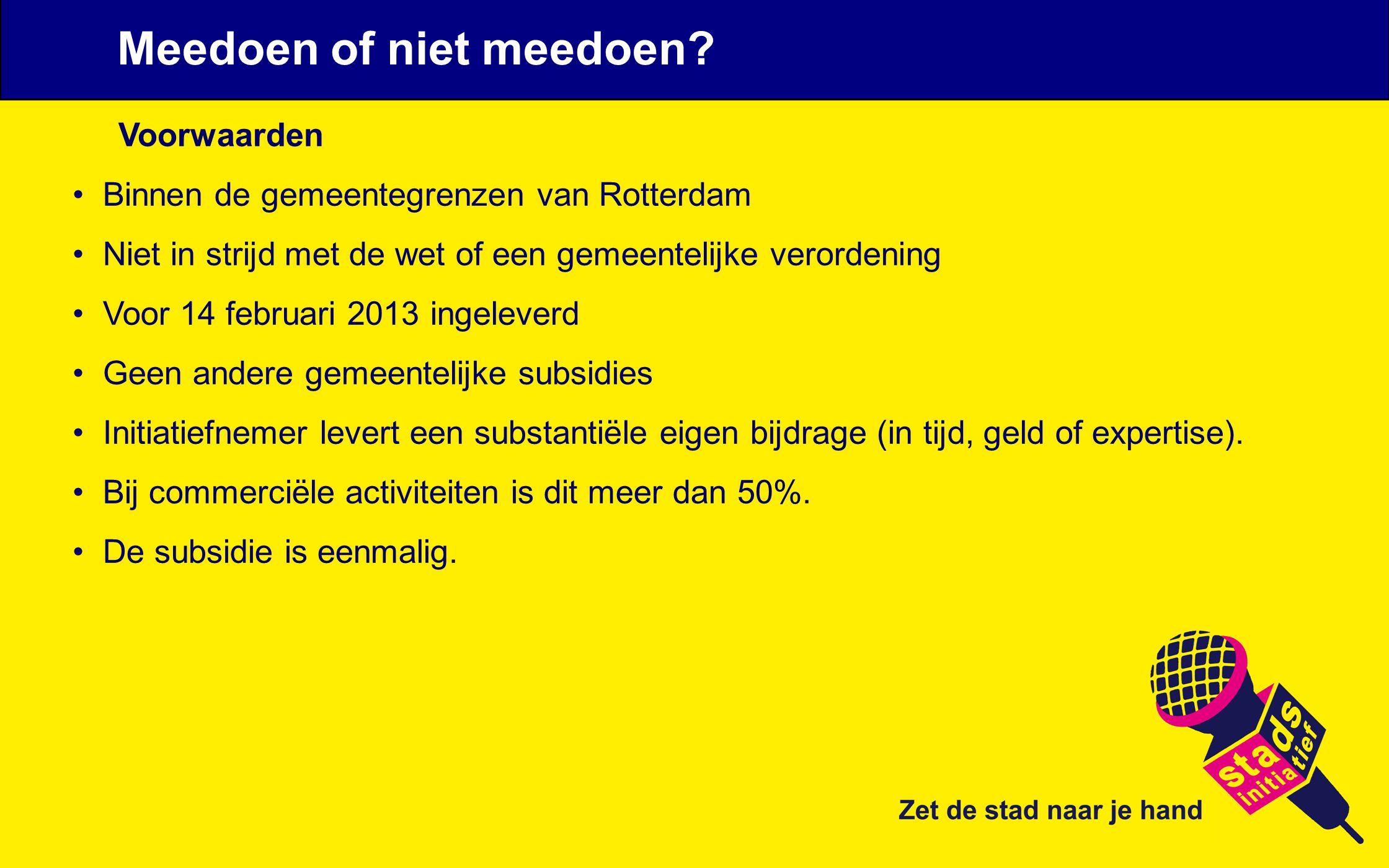 Voorwaarden Binnen de gemeentegrenzen van Rotterdam Niet in strijd met de wet of een gemeentelijke verordening Voor 14 februari 2013 ingeleverd Geen a