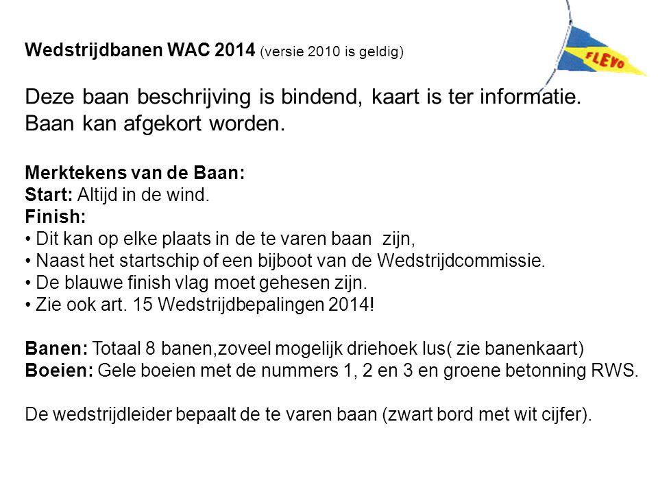 Wedstrijdbanen WAC 2014 (versie 2010 is geldig) Deze baan beschrijving is bindend, kaart is ter informatie. Baan kan afgekort worden. Merktekens van d