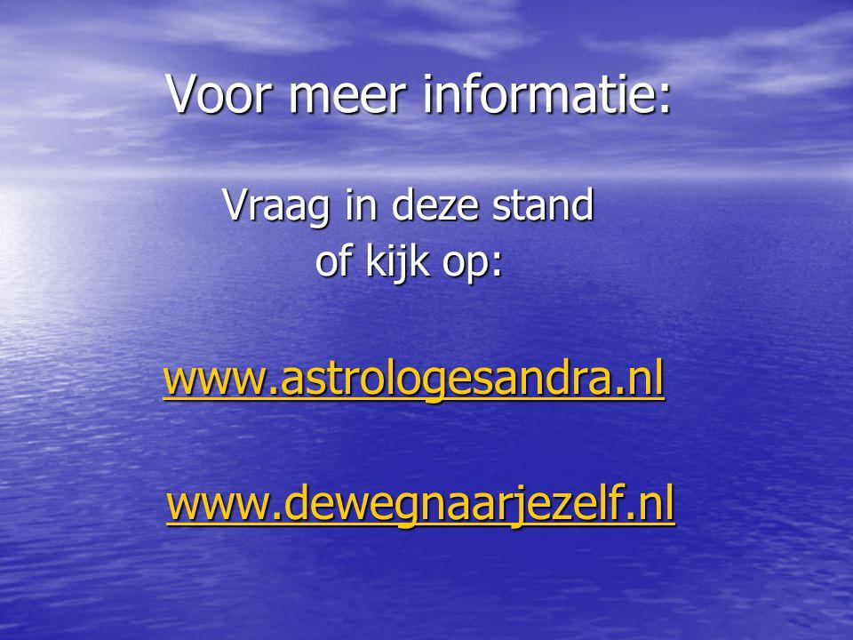 Voor meer informatie: Voor meer informatie: Vraag in deze stand Vraag in deze stand of kijk op: of kijk op: www.astrologesandra.nl www.astrologesandra