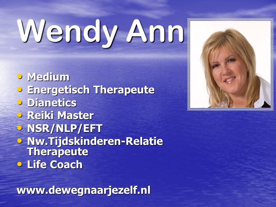 Wendy Ann Medium Medium Energetisch Therapeute Energetisch Therapeute Dianetics Dianetics Reiki Master Reiki Master NSR/NLP/EFT NSR/NLP/EFT Nw.Tijdski