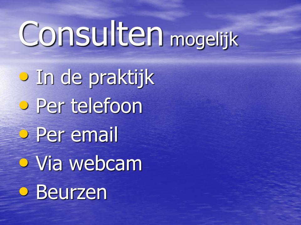 Consulten mogelijk In de praktijk In de praktijk Per telefoon Per telefoon Per email Per email Via webcam Via webcam Beurzen Beurzen