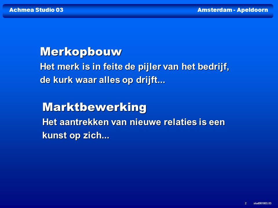 Achmea Studio 03Amsterdam - Apeldoorn stud081803.03 2 Merkopbouw Het merk is in feite de pijler van het bedrijf, de kurk waar alles op drijft... Markt