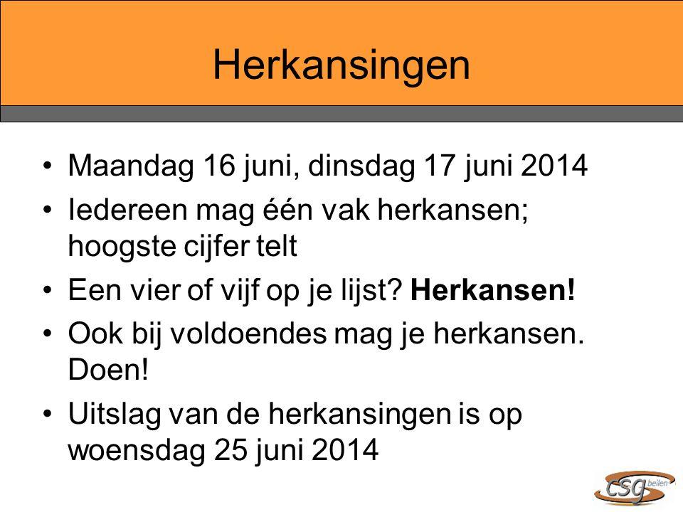 Herkansingen Maandag 16 juni, dinsdag 17 juni 2014 Iedereen mag één vak herkansen; hoogste cijfer telt Een vier of vijf op je lijst.