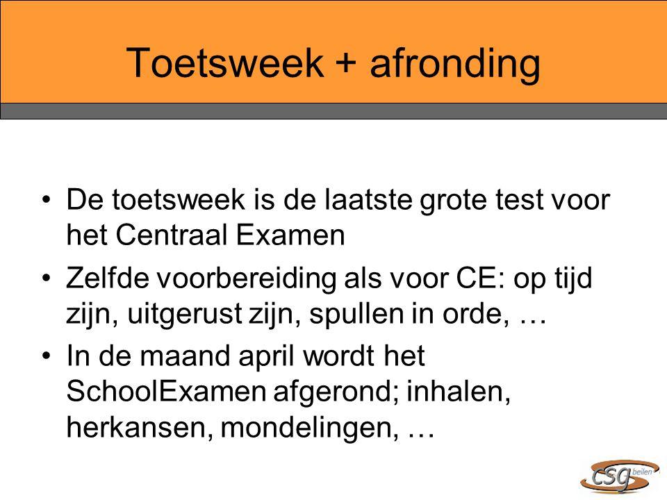 Toetsweek + afronding De toetsweek is de laatste grote test voor het Centraal Examen Zelfde voorbereiding als voor CE: op tijd zijn, uitgerust zijn, spullen in orde, … In de maand april wordt het SchoolExamen afgerond; inhalen, herkansen, mondelingen, …