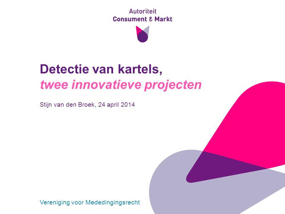 1 Detectie van kartels, twee innovatieve projecten Stijn van den Broek, 24 april 2014 Vereniging voor Mededingingsrecht
