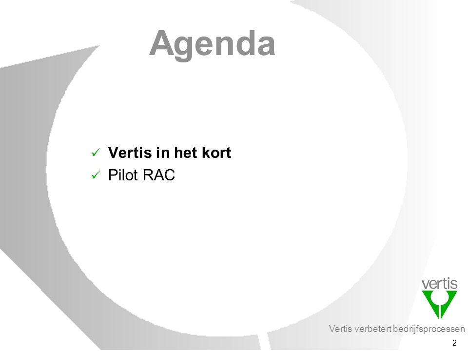 Vertis verbetert bedrijfsprocessen 2 Agenda Vertis in het kort Pilot RAC