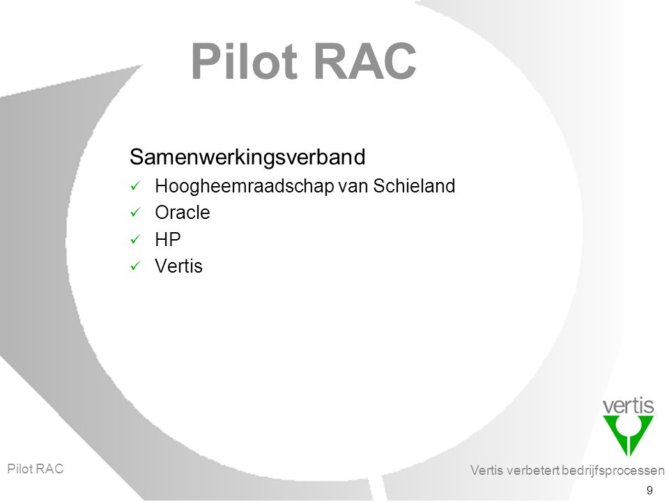 Vertis verbetert bedrijfsprocessen 20 Show stoppers Geen, ondanks ontbreken installatiehandleiding Geen, dankzij: goede voorbereiding installatie- en patch-strategie documentatie verzamelen en vastleggen known errors en work around kennen Pilot RAC