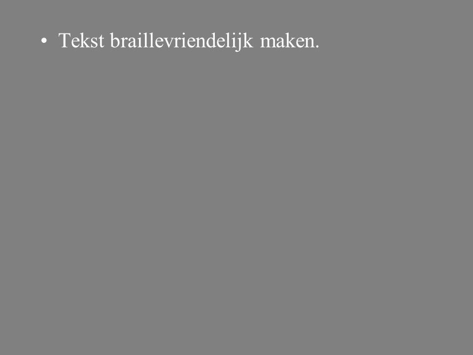 Tekst braillevriendelijk maken.
