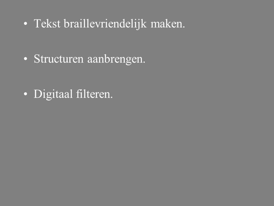 Tekst braillevriendelijk maken. Structuren aanbrengen. Digitaal filteren.