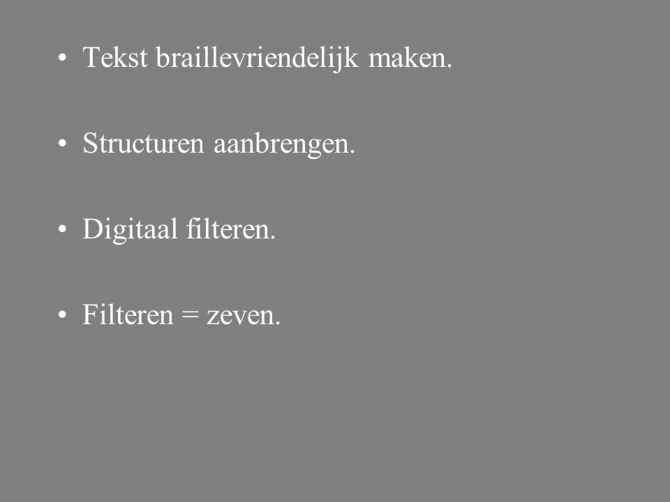 Tekst braillevriendelijk maken. Structuren aanbrengen. Digitaal filteren. Filteren = zeven.