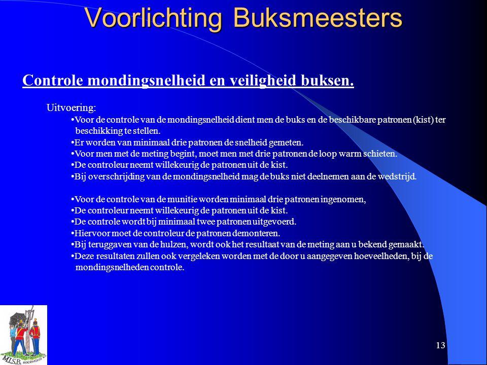 13 Voorlichting Buksmeesters Controle mondingsnelheid en veiligheid buksen. Uitvoering: Voor de controle van de mondingsnelheid dient men de buks en d