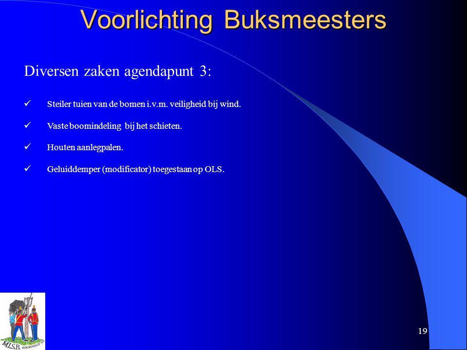 19 Voorlichting Buksmeesters Diversen zaken agendapunt 3: Steiler tuien van de bomen i.v.m. veiligheid bij wind. Vaste boomindeling bij het schieten.