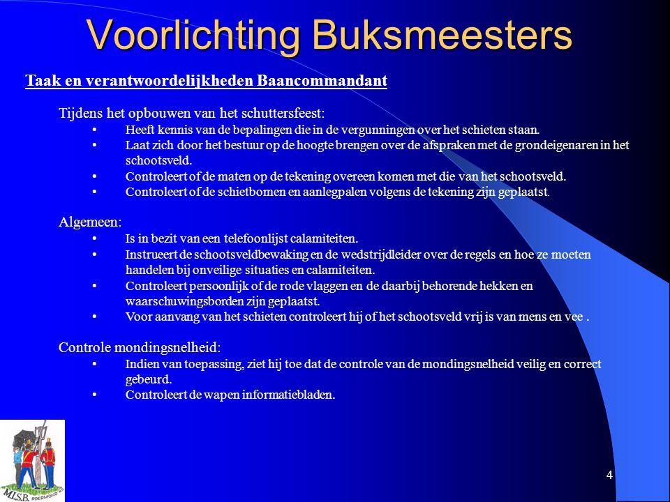 4 Voorlichting Buksmeesters Voorlichting Buksmeesters Taak en verantwoordelijkheden Baancommandant Tijdens het opbouwen van het schuttersfeest: Heeft