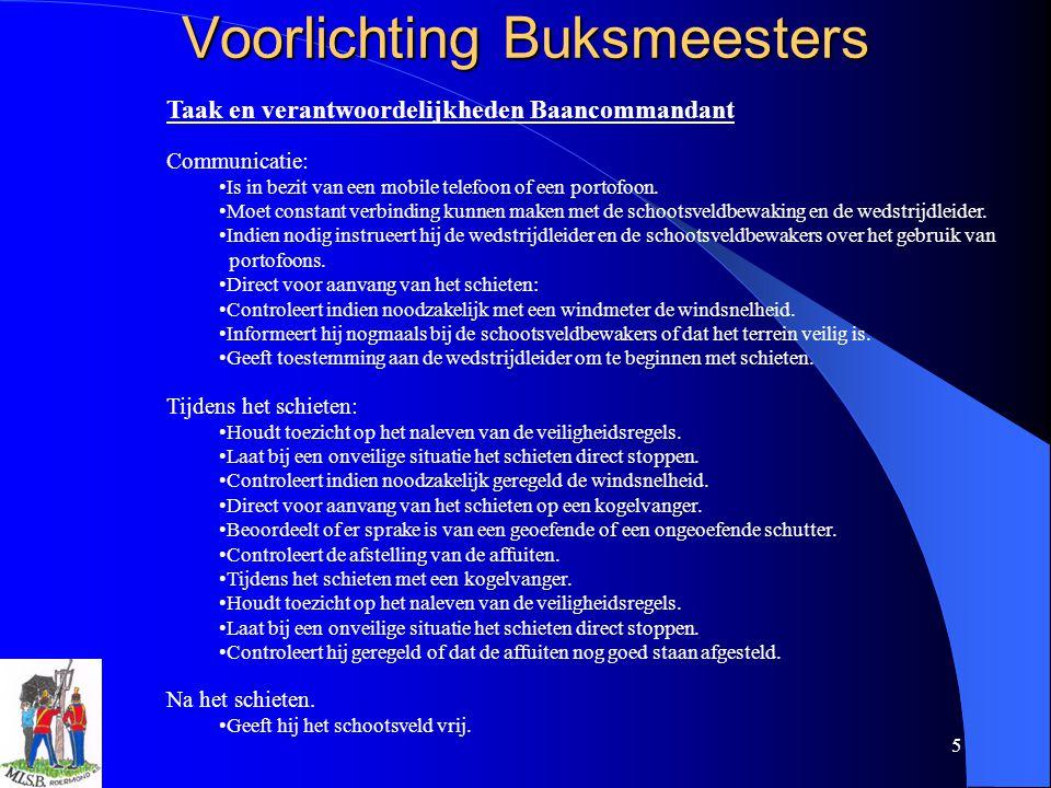5 Voorlichting Buksmeesters Taak en verantwoordelijkheden Baancommandant Communicatie: Is in bezit van een mobile telefoon of een portofoon. Moet cons