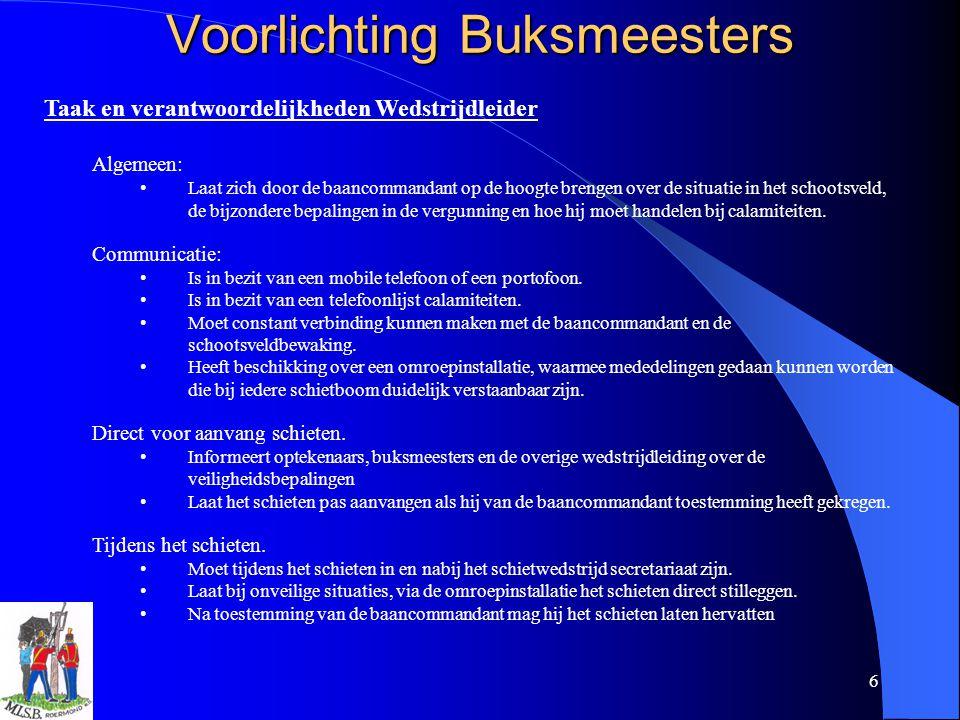 6 Voorlichting Buksmeesters Taak en verantwoordelijkheden Wedstrijdleider Algemeen: Laat zich door de baancommandant op de hoogte brengen over de situ