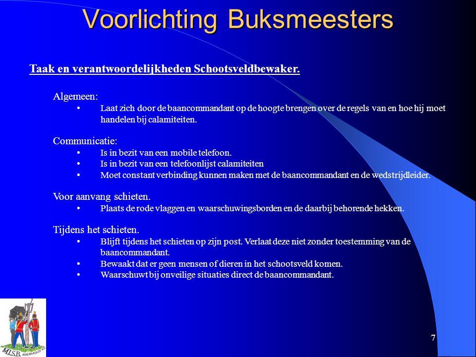 7 Voorlichting Buksmeesters Taak en verantwoordelijkheden Schootsveldbewaker. Algemeen: Laat zich door de baancommandant op de hoogte brengen over de