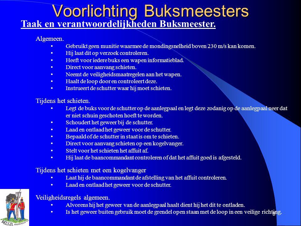 8 Voorlichting Buksmeesters Taak en verantwoordelijkheden Buksmeester. Algemeen. Gebruikt geen munitie waarmee de mondingsnelheid boven 230 m/s kan ko
