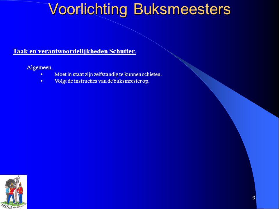 9 Voorlichting Buksmeesters Taak en verantwoordelijkheden Schutter. Algemeen. Moet in staat zijn zelfstandig te kunnen schieten. Volgt de instructies