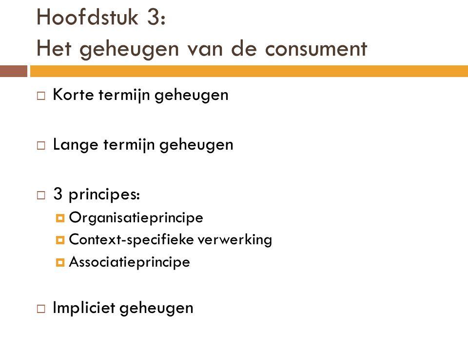 Hoofdstuk 3: Het geheugen van de consument  Korte termijn geheugen  Lange termijn geheugen  3 principes:  Organisatieprincipe  Context-specifieke
