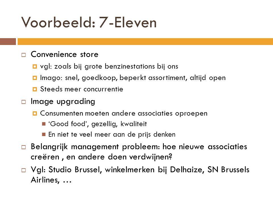 Voorbeeld: 7-Eleven  Convenience store  vgl: zoals bij grote benzinestations bij ons  Imago: snel, goedkoop, beperkt assortiment, altijd open  Ste