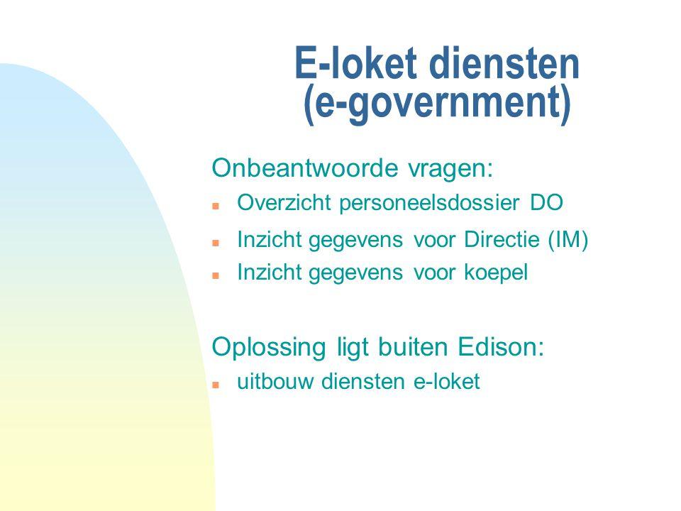 E-loket diensten (e-government) Onbeantwoorde vragen: n Overzicht personeelsdossier DO n Inzicht gegevens voor Directie (IM) n Inzicht gegevens voor koepel Oplossing ligt buiten Edison: n uitbouw diensten e-loket