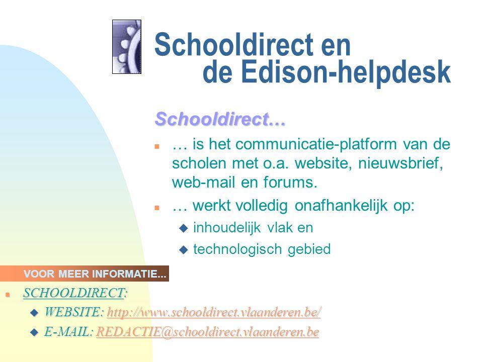 Schooldirect en de Edison-helpdesk Schooldirect Schooldirect is volledig autonoom voor: n inhoud (website, nieuwsbrief,…) n autorisatie (toelating, wachtwoorden,…) n ondersteuning (beslissingsbevoegdheid) Samenwerking voor helpdesk met Edison: n algemene informatie algemene ondersteuning via telefoon en e-mail ( E-mail: HELPDESK@schooldirect.vlaanderen.be )HELPDESK@schooldirect.vlaanderen.be n vragen noteren en doorgeven aan Schooldirect
