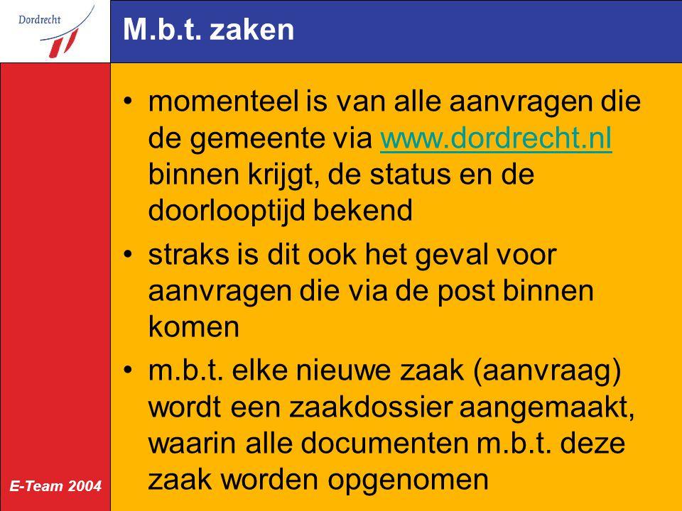 E-Team 2004 M.b.t. zaken momenteel is van alle aanvragen die de gemeente via www.dordrecht.nl binnen krijgt, de status en de doorlooptijd bekendwww.do