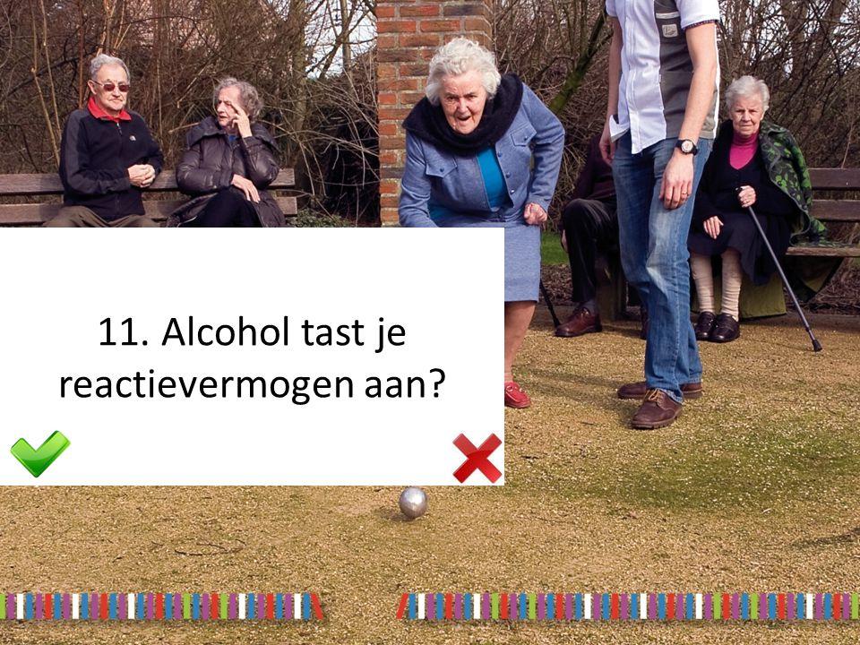 11. Alcohol tast je reactievermogen aan?