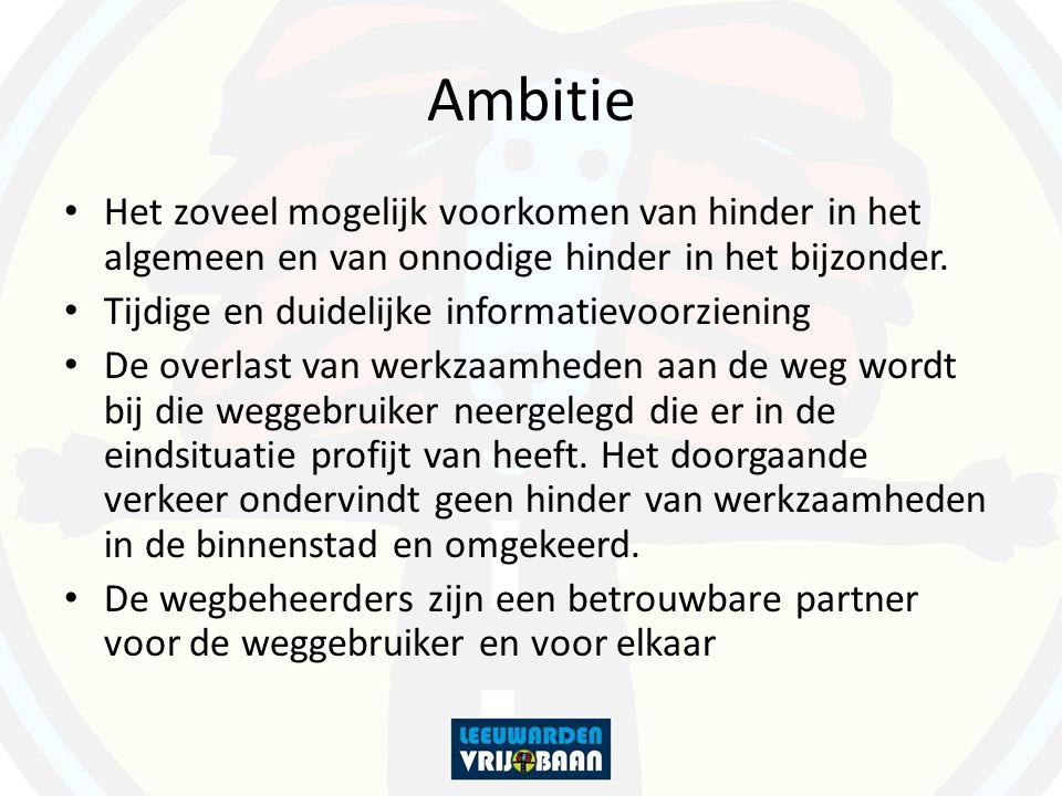 Ambitie Het zoveel mogelijk voorkomen van hinder in het algemeen en van onnodige hinder in het bijzonder. Tijdige en duidelijke informatievoorziening