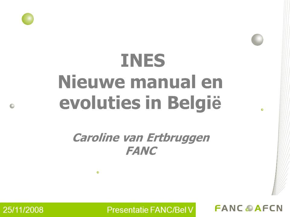 25/11/2008 Presentatie FANC/Bel V Stand van zaken van INES in België 1.Nieuwe INES manual 2.INES-conventie met klasse 1: herinnering 3.Uitbreiding naar andere klassen 4.Voorstelling INES-project in uitvoering op het FANC