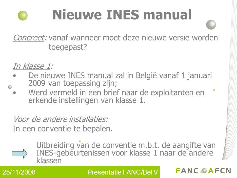 25/11/2008 Presentatie FANC/Bel V Nieuwe INES manual Concreet: vanaf wanneer moet deze nieuwe versie worden toegepast.