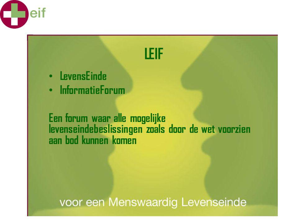 LEIF LevensEinde InformatieForum Een forum waar alle mogelijke levenseindebeslissingen zoals door de wet voorzien aan bod kunnen komen