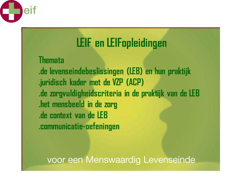 LEIF en LEIFopleidingen Themata.de levenseindebeslissingen (LEB) en hun praktijk.juridisch kader met de VZP (ACP).de zorgvuldigheidscriteria in de pra