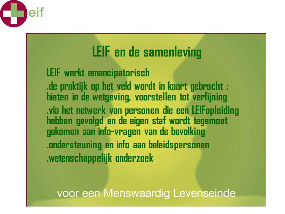 LEIF en de samenleving LEIF werkt emancipatorisch.de praktijk op het veld wordt in kaart gebracht : hiaten in de wetgeving, voorstellen tot verfijning