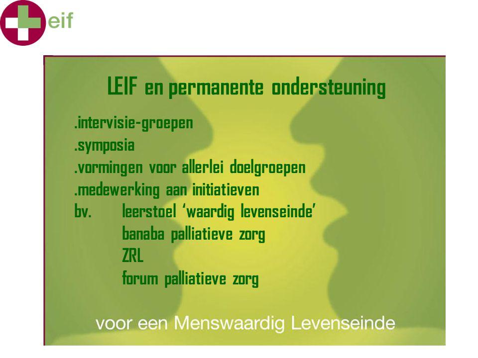 LEIF en permanente ondersteuning.intervisie-groepen.symposia.vormingen voor allerlei doelgroepen.medewerking aan initiatieven bv. leerstoel 'waardig l