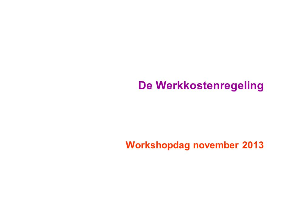 De Werkkostenregeling Workshopdag november 2013
