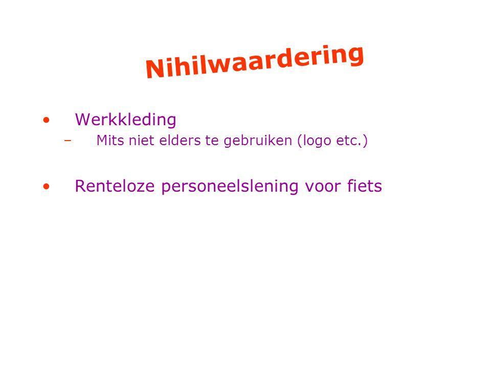 Nihilwaardering Werkkleding –Mits niet elders te gebruiken (logo etc.) Renteloze personeelslening voor fiets