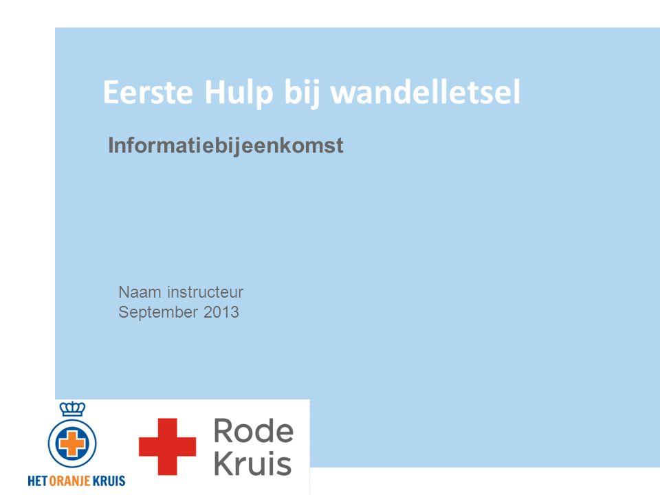 Eerste Hulp bij wandelletsel Informatiebijeenkomst Naam instructeur September 2013
