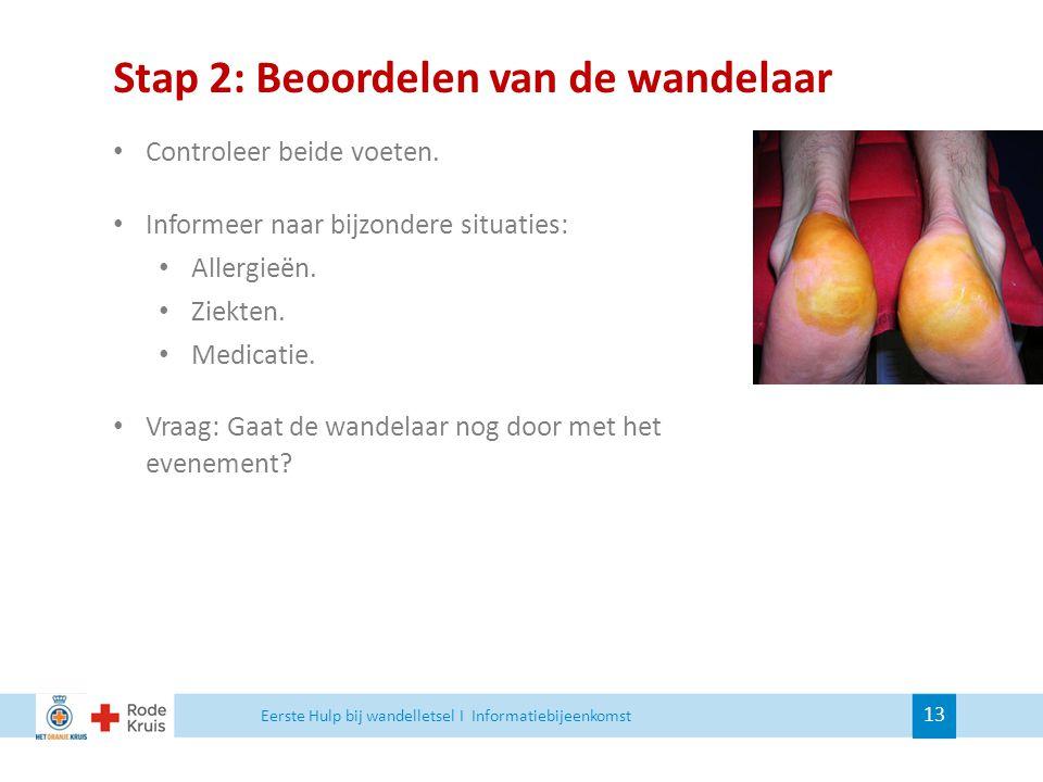 Stap 2: Beoordelen van de wandelaar Controleer beide voeten. Informeer naar bijzondere situaties: Allergieën. Ziekten. Medicatie. Vraag: Gaat de wande